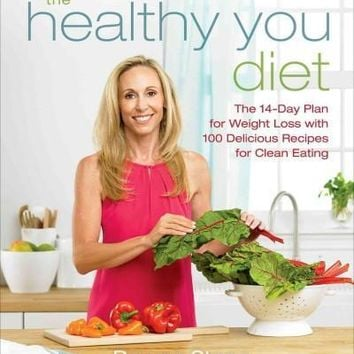 The Healthy You Diet: The 14-day Plan for Weight Loss With 100 Delicious Recipes for Clean Eating: The Healthy You Diet