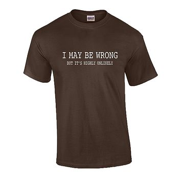 Mens Funny Sayings T Shirts - I May Be Wrong T Shirt