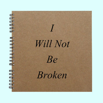 I Will Not Be Broken - Book, Large Journal, Personalized Book, Personalized Journal, , Sketchbook, Scrapbook, Smashbook