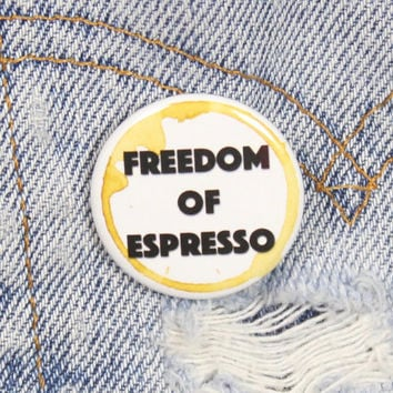 Freedom Of Espresso 1.25 Inch Pin Back Button Badge