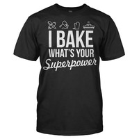 I Bake, What's Your Superpower? - T Shirt