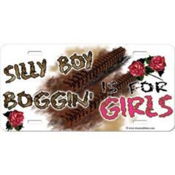 Silly Boy. Boggin' Is For Girls Embossed Aluminum Car Tag By Dixie Outfitters®