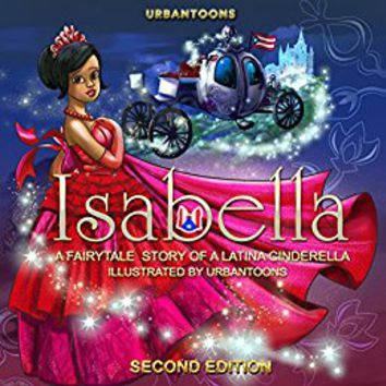 Urbantoons Isabella: A Cinderella Fairy Tale of Latina Princess: Multicultural Fairy Tale (Puerto Rican Princess Book 1) Kindle Edition