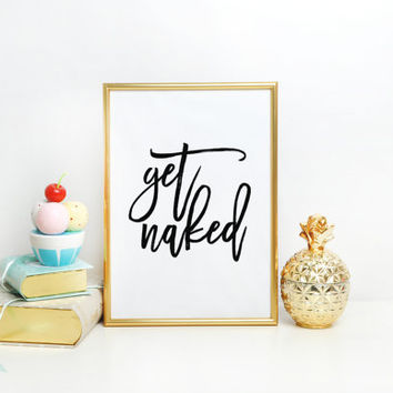 Bathroom Printable art,Get naked sign PRINTABLE art bathroom wall decor,bathroom rules,shower art,bedroom wall decor,typography, funny art
