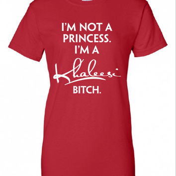 I'm not a PRINCESS I'm a KHALEESI Game of Thrones swag cool Printed T-Shirt Tee Shirt T Mens Ladies Womens bitch Kids Funny mad labs ML-107