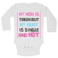My Mom Is Taken But My Aunt Is Single And Hot Funny Kids Onesuit