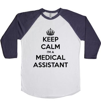 Keep Calm I'm A Medical Assistant Unisex Baseball Tee