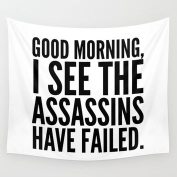Good morning, I see the assassins have failed. Wall Tapestry by CreativeAngel
