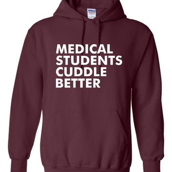 Funny Medical Students Cuddle Better Unisex Hoodie! Awesome Medical Students Cuddle Better Hoodie! Gift For The Medical Student In Your Life