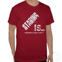 STARING is something I'm really good at Funny Tshirt CHOOSE Style and Color PERSONALIZE Text