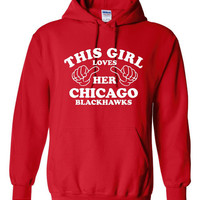 This Girl Loves Her Chicago Blackhawks Hoodie! Perfect For Hockey Lovers! Keep Warm With One Of My Fun Hoodies! Makes a Great Gift!!!!