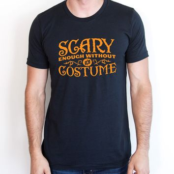 Scary Enough Without a Costume Tee