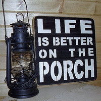 Life Is Better On The Porch Distressed Wood Sign