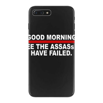good morning i see the assassins have failed iPhone 7 Plus Case