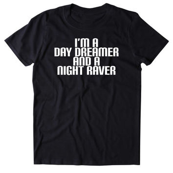 I'm A Day Dreamer And A Night Raver Shirt Funny Smoke Partying Drinking Raving Rave Festival Tumblr T-shirt