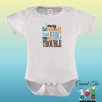 I May Be Small But I Can Be Big Trouble EMBROIDERED Funny Baby Bodysuit or Toddler Tshirt