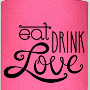 Eat, Drink and Love coozies, wedding favors, favors for guests, i love you coozie, party favors, coozieshop360, fun gifts, wedding gifts