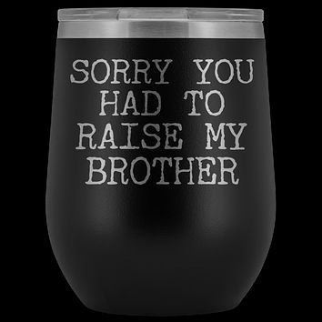 Funny Mother's Day Gift Sorry You Had to Raise My Brother Stemless Stainless Steel Insulated Wine Tumbler Cup BPA Free 12oz