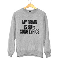 My brain is 80% song lyrics sweatshirt funny slogan saying for womens girls crewneck fresh dope swag tumblr blogger
