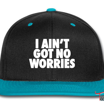 I Ain't Got No Worries Snapback