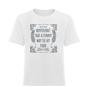Boyfriend? That's A Funny Way To Say Food Unisex Kid's Tee