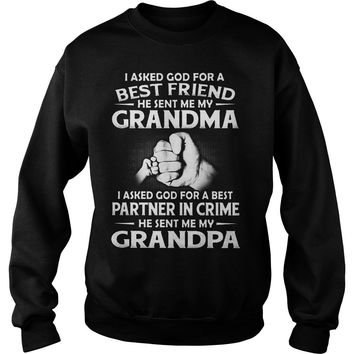 I asked god for best friend and best partner in crime he sent me grandma and grandpa shirt Sweat Shirt