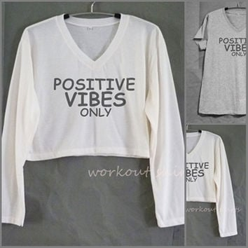 Positive vibes only cropped tee or grey short sleeve tshirt V neck tops size XS S M L XL workout shirts/ crop top/ printed t shirt