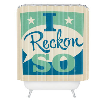 Anderson Design Group I Reckon So Shower Curtain