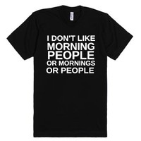 I Don't Like Morning People Or Mornings Or People-Black T-Shirt