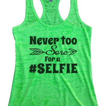 "Womens Tank Top ""Never too sore for a selfie"" 1068 Womens Funny Burnout Style Workout Tank Top, Yoga Tank Top, Funny Never too sore for a selfie Top"