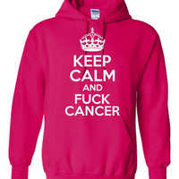 Keep Calm and (explicit) CANCER Fantastic Way to Show your Support Keep calm Printed Unisex Hoodie Hot Pink And Other Colors All Sizes