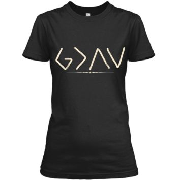 God is Greater Than the Highs and Lows  Ladies Custom