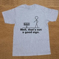Well That's Not A Good Sign Friend Sarcastic Graphic T Shirt Novelty Funny Tshirt Mens Clothing Short Sleeve Camisetas T-shirt