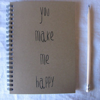 You make me happy- 5 x 7 journal