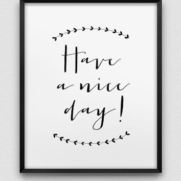 typographic poster // have a nice day print // black and white wall decor // typographic home decor // office wall decor