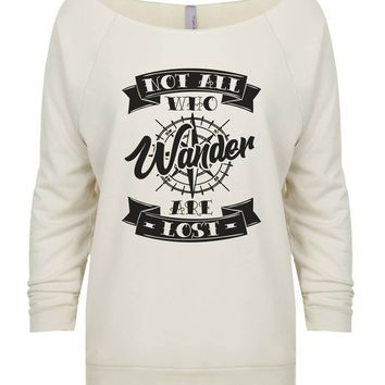 Not All Who Wander Are Lost 3/4 Sleeve Raw Edge French Terry Cut - Dolman Style Very Trendy