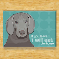 Weimaraner Magnet - If You Leave I Will Eat This House - Weimaraner Gifts Dog Refrigerator Fridge Magnets