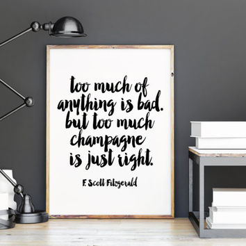 F. Scott Fitzgerald quote,instant download,typography quote,Too much of anything is bad, but too much champagne is just right,home decor