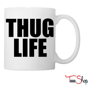 Thug Life Coffee & Tea Mug