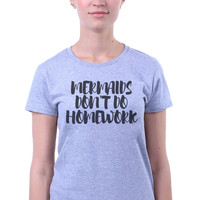Mermaids Don't Do Homework Slogan Tee Funny Student Tumblr T-shirt