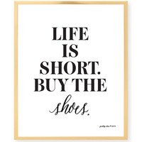 Life is Short. Buy the Shoes Print - Art - Kate Spade - Fashion - Inspirational - Dorm Art