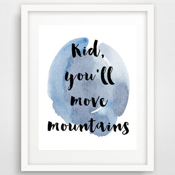 Dr Seuss quotes, kid you will move mountains, famous quotes, watercolor print, typography art, cool poster, baby boy room decor, wall prints