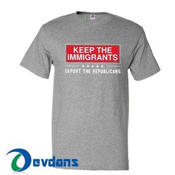 Keep The Immigrants T Shirt Women And Men Size S To 3XL