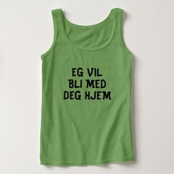 I want to come home with you in Norwegian green Tank Top