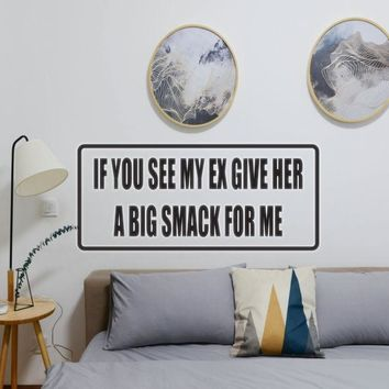 If You See My Ex Give Her A Big Smack For Me Vinyl Wall Decal - Removable