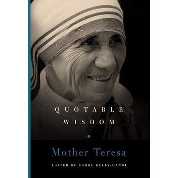 Mother Teresa: Quotable Wisdom