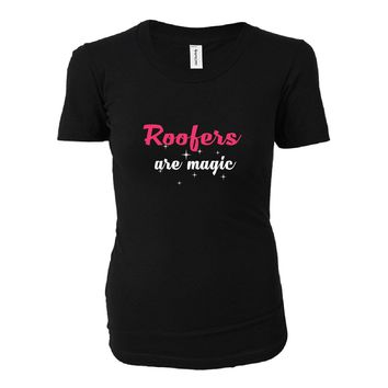 Roofers Are Magic. Awesome Gift - Ladies T-shirt