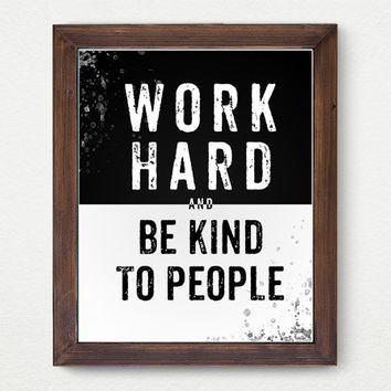 Work Hard And Be Kind To People Printable Art Inspirational Print, Typography Quote Home Decor Motivational Poster B&W Design Wall Art, Gift