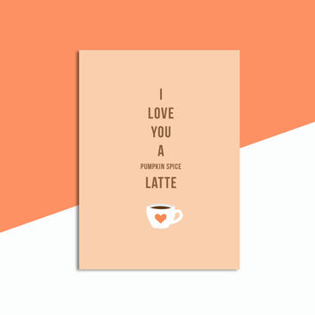 I Love You A (Pumpkin Spice) Latte - Fall Autumn Card - Love Best Friend Family Boyfriend Girlfriend - Cute Modern Fun Funny 5x7