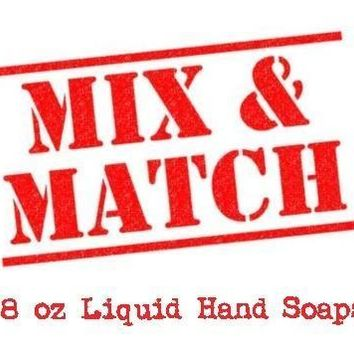 Mix & Match Our 8 oz Liquid Hand Soaps For Price Break Discount